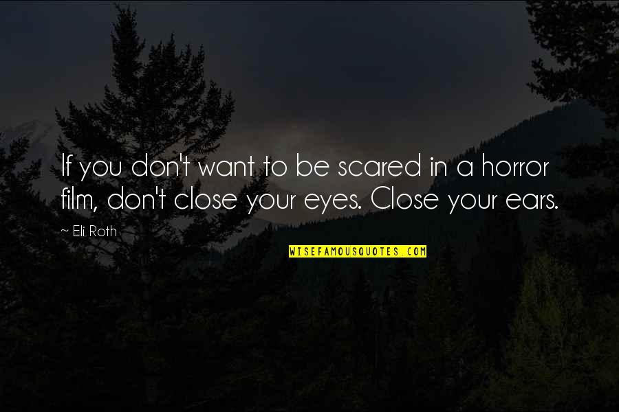 Scared Eyes Quotes By Eli Roth: If you don't want to be scared in