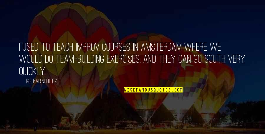 Scared Eyes Quotes By Ike Barinholtz: I used to teach improv courses in Amsterdam