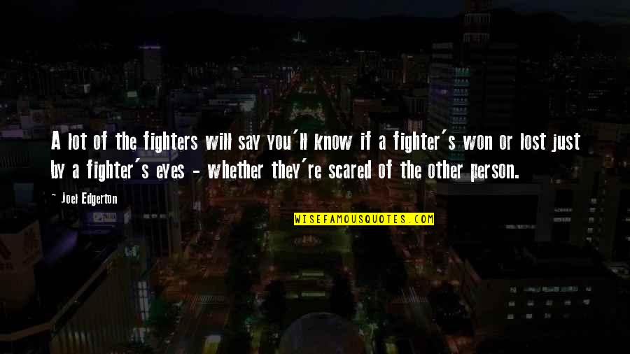 Scared Eyes Quotes By Joel Edgerton: A lot of the fighters will say you'll