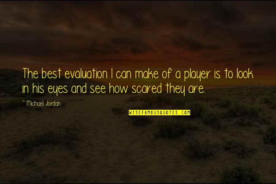 Scared Eyes Quotes By Michael Jordan: The best evaluation I can make of a