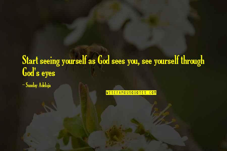 Scared Eyes Quotes By Sunday Adelaja: Start seeing yourself as God sees you, see
