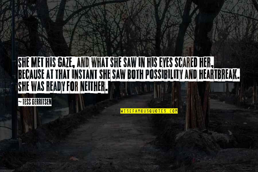 Scared Eyes Quotes By Tess Gerritsen: She met his gaze, and what she saw