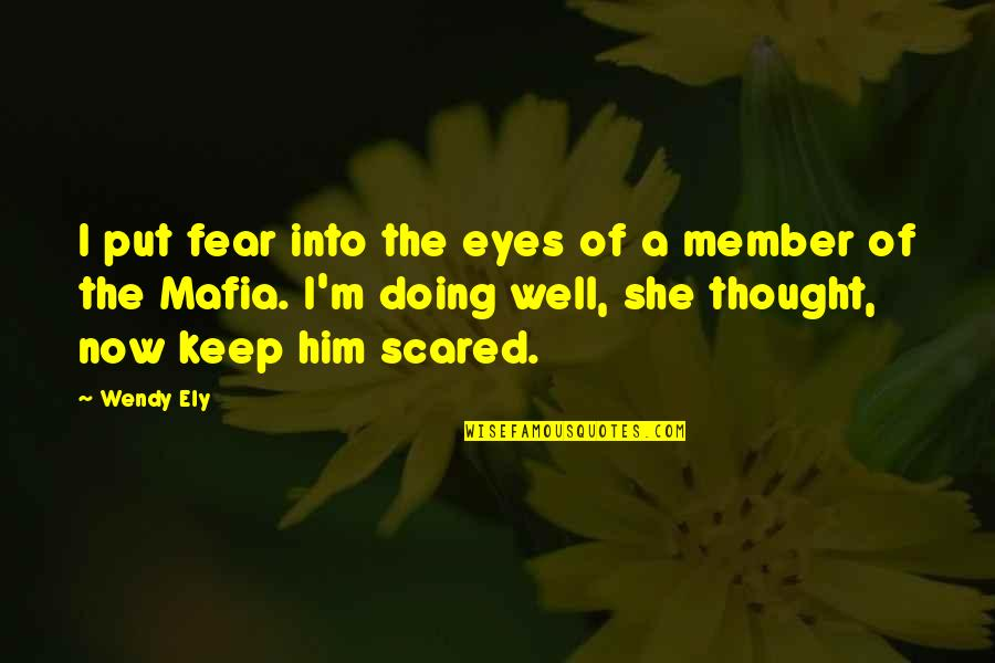 Scared Eyes Quotes By Wendy Ely: I put fear into the eyes of a