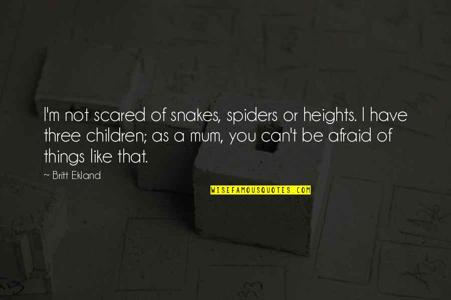 Scared Of Heights Quotes By Britt Ekland: I'm not scared of snakes, spiders or heights.