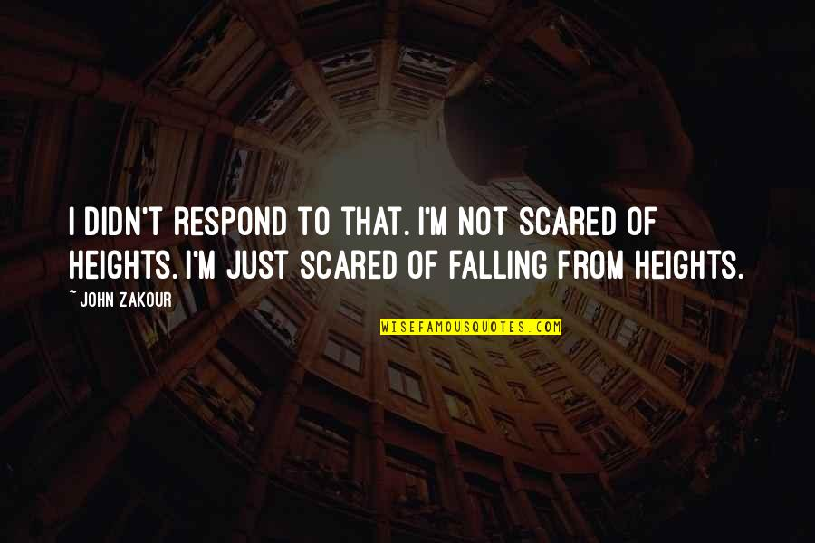 Scared Of Heights Quotes By John Zakour: I didn't respond to that. I'm not scared
