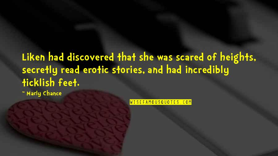 Scared Of Heights Quotes By Marly Chance: Liken had discovered that she was scared of