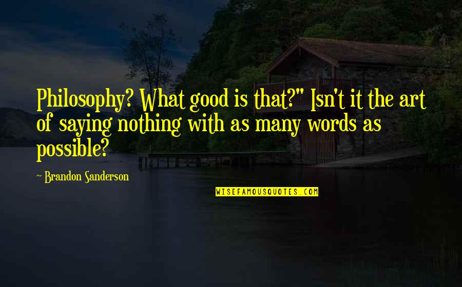 "Scared Of Marriage Quotes By Brandon Sanderson: Philosophy? What good is that?"" Isn't it the"