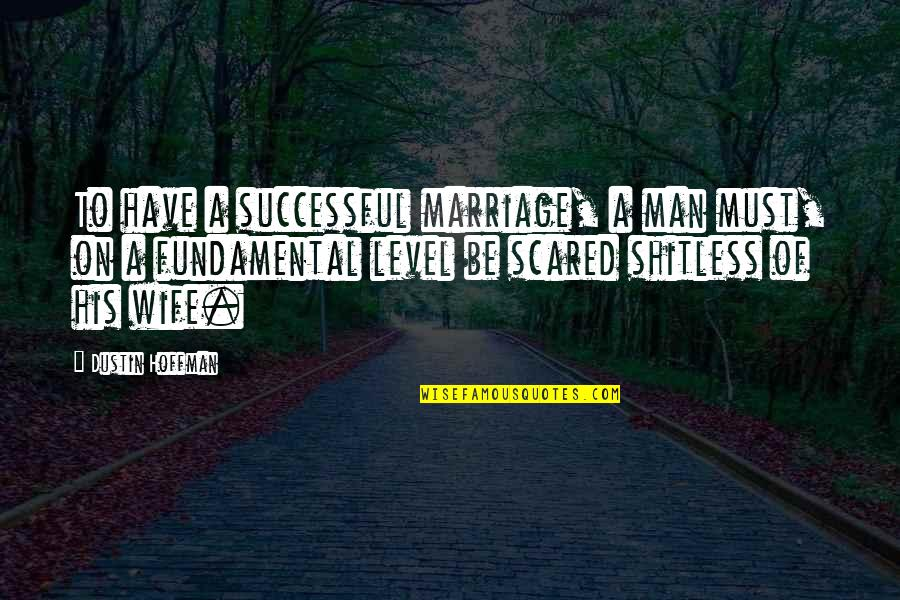 Scared Of Marriage Quotes By Dustin Hoffman: To have a successful marriage, a man must,