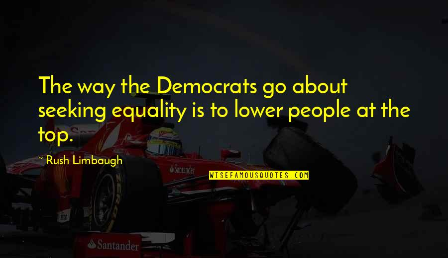 Scared Of Marriage Quotes By Rush Limbaugh: The way the Democrats go about seeking equality