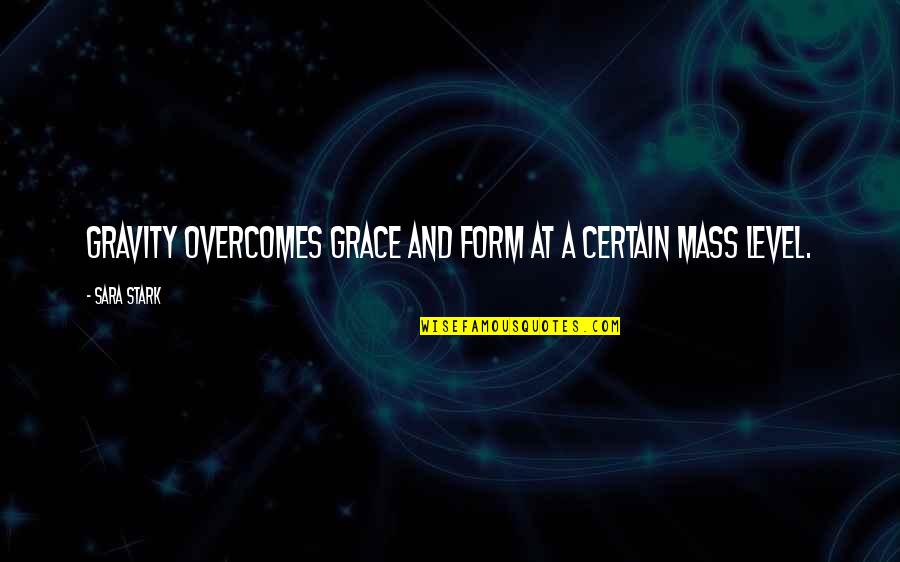 Scared Of Marriage Quotes By Sara Stark: Gravity overcomes grace and form at a certain
