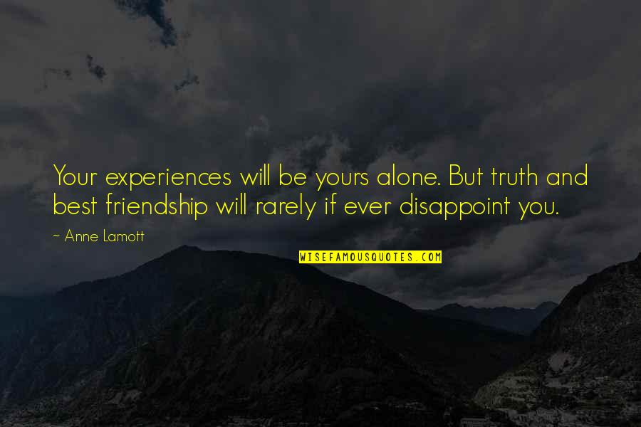 Scared To Tell Someone You Love Them Quotes By Anne Lamott: Your experiences will be yours alone. But truth