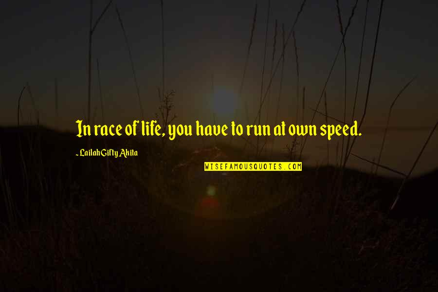 Scared To Tell Someone You Love Them Quotes By Lailah Gifty Akita: In race of life, you have to run