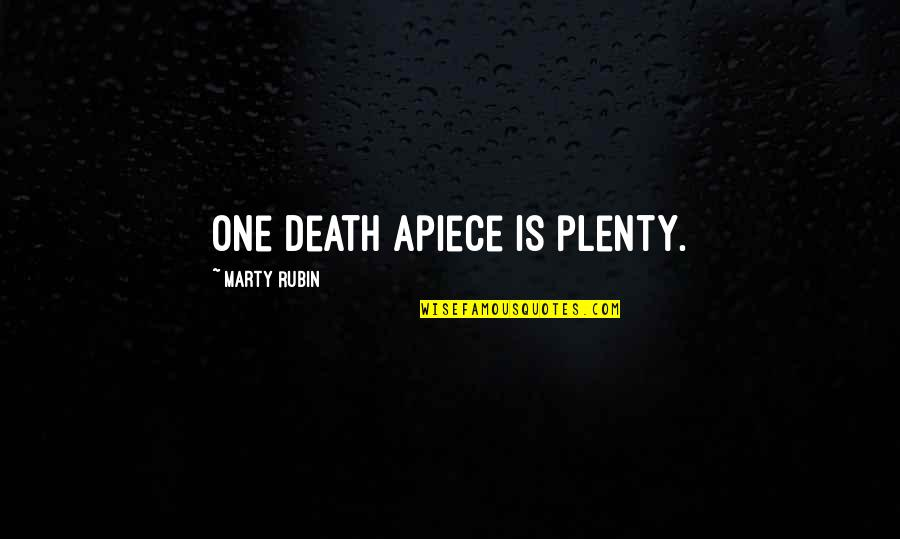 Scared To Tell Someone You Love Them Quotes By Marty Rubin: One death apiece is plenty.