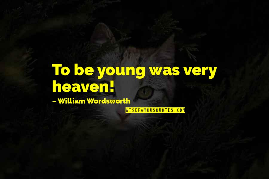 Scared To Tell Someone You Love Them Quotes By William Wordsworth: To be young was very heaven!