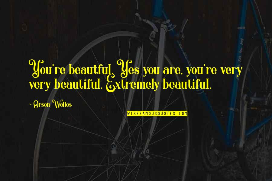 Scarlet Letter Witch Quotes By Orson Welles: You're beautful. Yes you are, you're very very