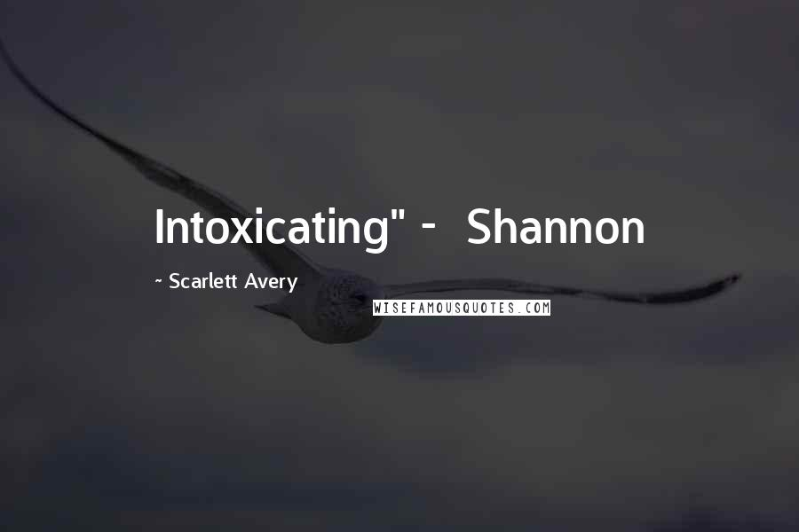 """Scarlett Avery quotes: Intoxicating"""" - Shannon"""