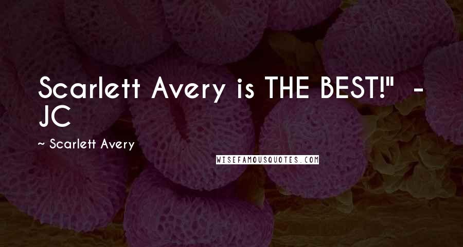 """Scarlett Avery quotes: Scarlett Avery is THE BEST!"""" - JC"""