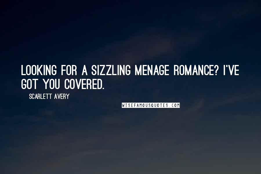 Scarlett Avery quotes: Looking for a sizzling menage romance? I've got you covered.