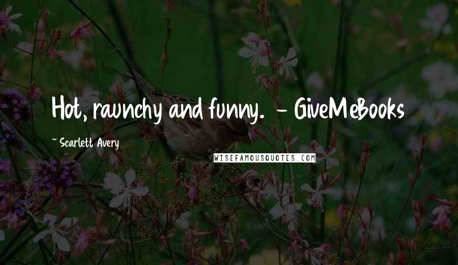 Scarlett Avery quotes: Hot, raunchy and funny. - GiveMeBooks