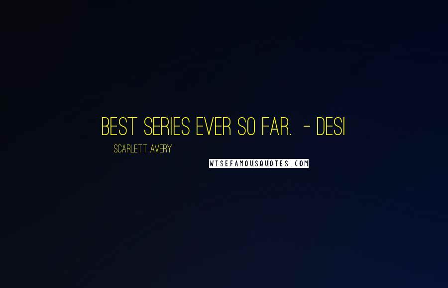 Scarlett Avery quotes: Best series ever so far. - Desi