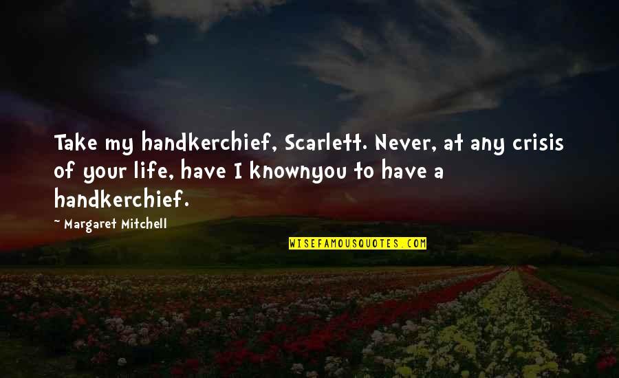 Scarlett Rhett Quotes By Margaret Mitchell: Take my handkerchief, Scarlett. Never, at any crisis