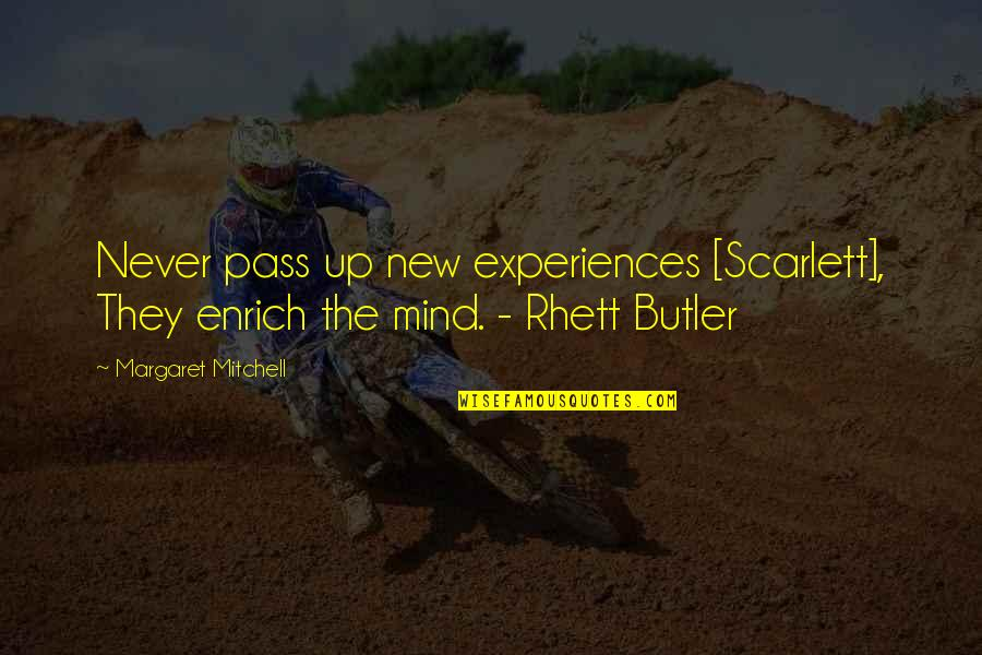 Scarlett Rhett Quotes By Margaret Mitchell: Never pass up new experiences [Scarlett], They enrich