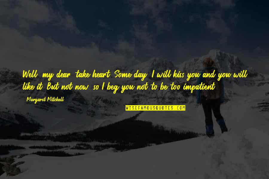 Scarlett Rhett Quotes By Margaret Mitchell: Well, my dear, take heart. Some day, I