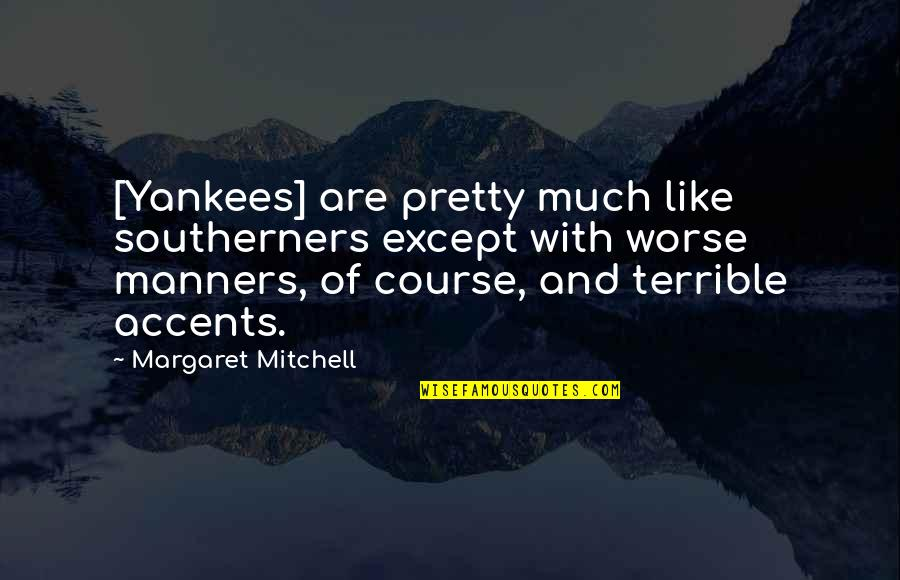 Scarlett Rhett Quotes By Margaret Mitchell: [Yankees] are pretty much like southerners except with