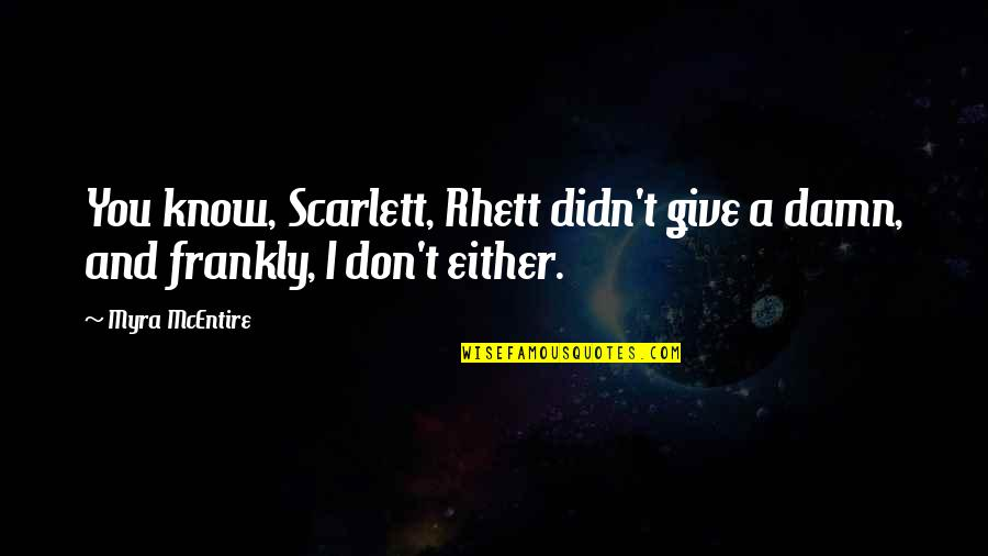 Scarlett Rhett Quotes By Myra McEntire: You know, Scarlett, Rhett didn't give a damn,