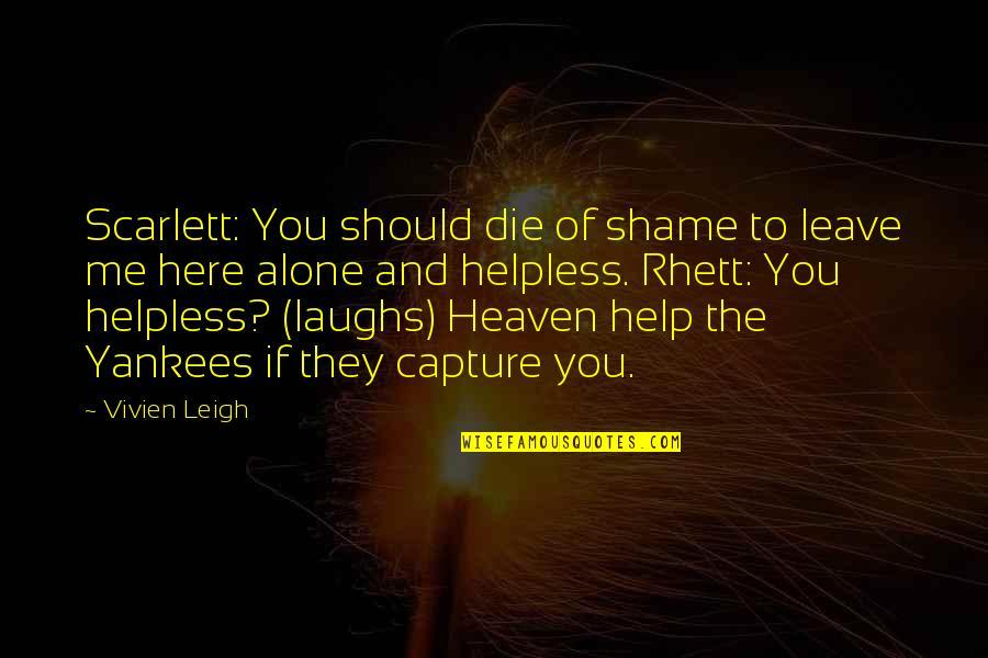 Scarlett Rhett Quotes By Vivien Leigh: Scarlett: You should die of shame to leave