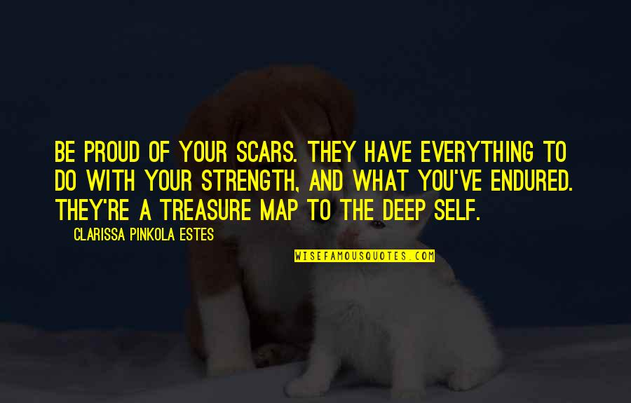 Scars And Strength Quotes By Clarissa Pinkola Estes: Be proud of your scars. They have everything
