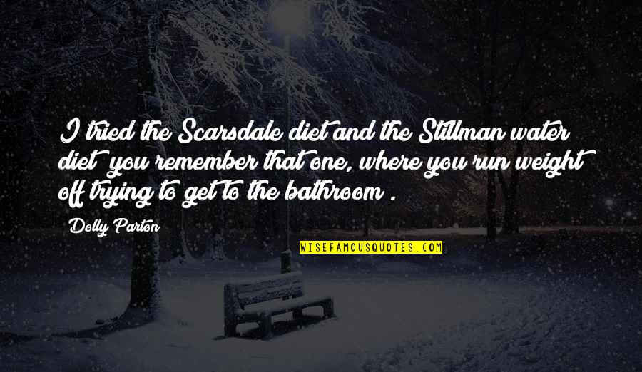 Scarsdale Quotes By Dolly Parton: I tried the Scarsdale diet and the Stillman
