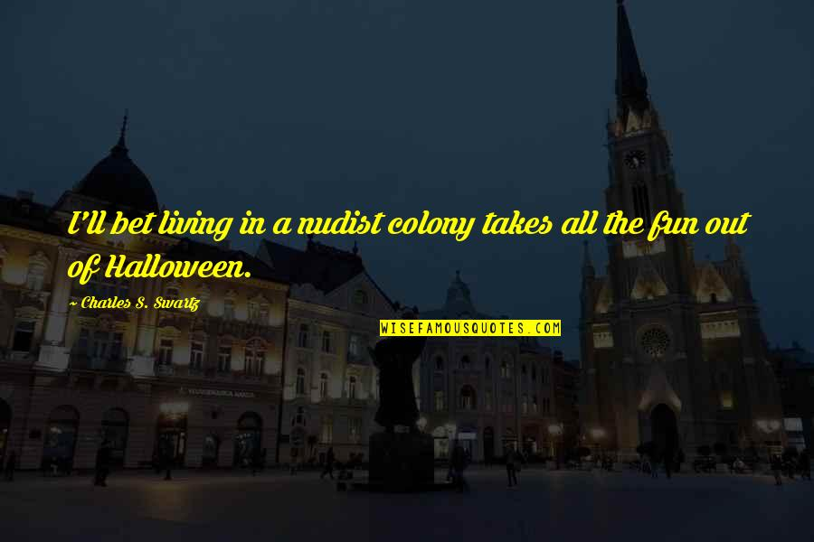 Scary Halloween Quotes By Charles S. Swartz: I'll bet living in a nudist colony takes