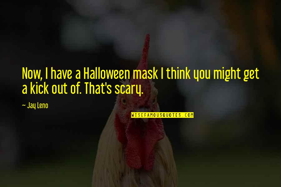 Scary Halloween Quotes By Jay Leno: Now, I have a Halloween mask I think