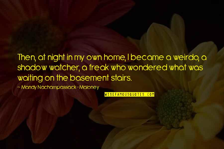 Scary Halloween Quotes By Mandy Nachampassack-Maloney: Then, at night in my own home, I