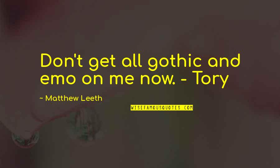 Scary Halloween Quotes By Matthew Leeth: Don't get all gothic and emo on me
