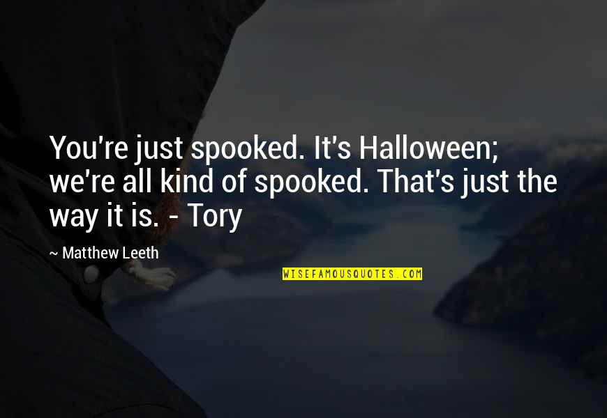 Scary Halloween Quotes By Matthew Leeth: You're just spooked. It's Halloween; we're all kind