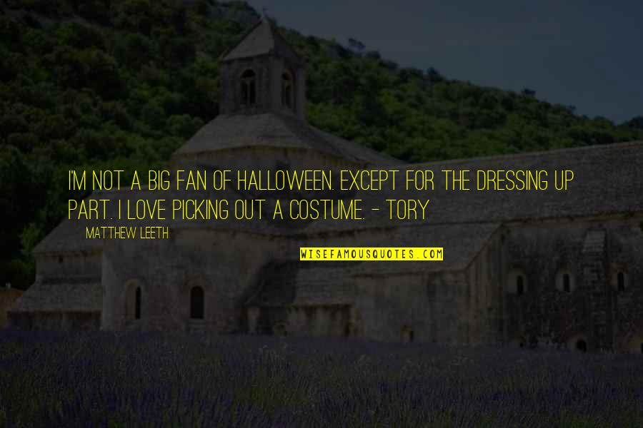 Scary Halloween Quotes By Matthew Leeth: I'm not a big fan of Halloween. Except