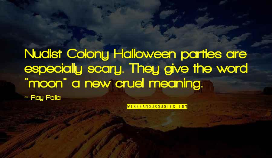 Scary Halloween Quotes By Ray Palla: Nudist Colony Halloween parties are especially scary. They