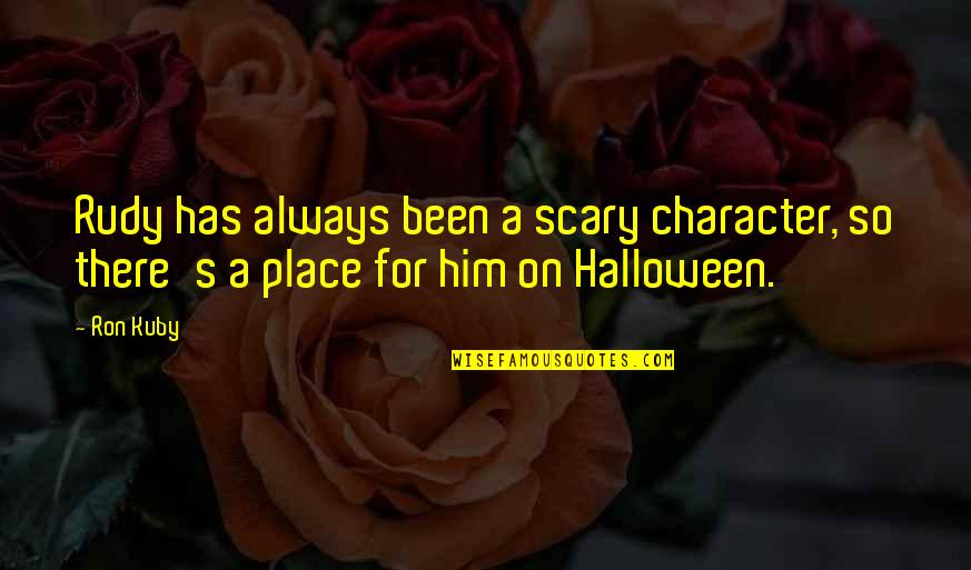 Scary Halloween Quotes By Ron Kuby: Rudy has always been a scary character, so
