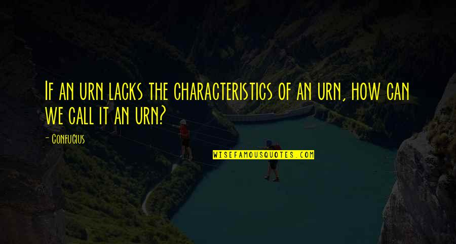 Scary Revelations Quotes By Confucius: If an urn lacks the characteristics of an