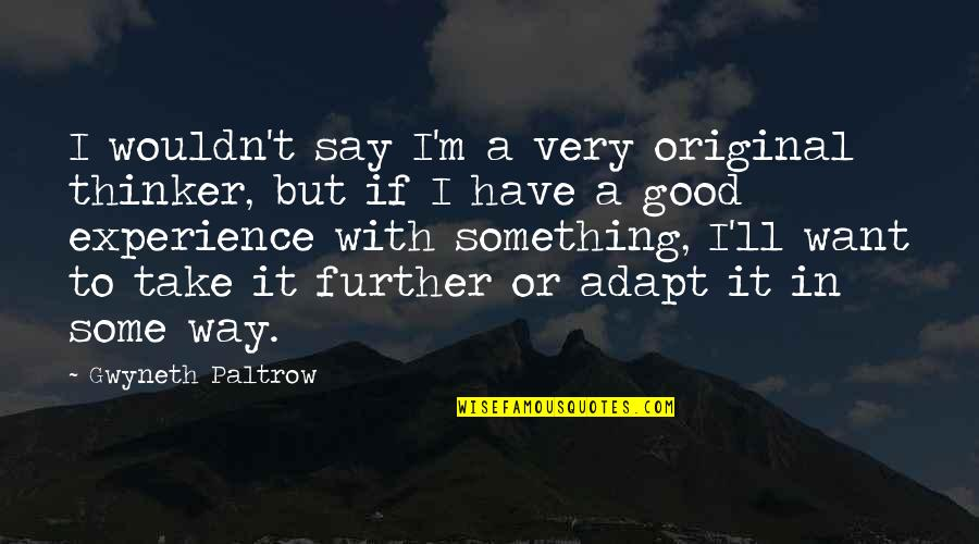 Scary Revelations Quotes By Gwyneth Paltrow: I wouldn't say I'm a very original thinker,