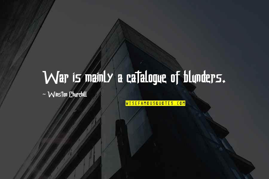 Scary Revelations Quotes By Winston Churchill: War is mainly a catalogue of blunders.