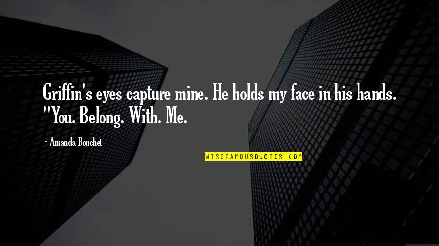 Scat Quotes By Amanda Bouchet: Griffin's eyes capture mine. He holds my face