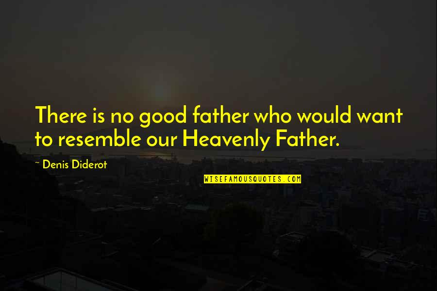 Scat Quotes By Denis Diderot: There is no good father who would want