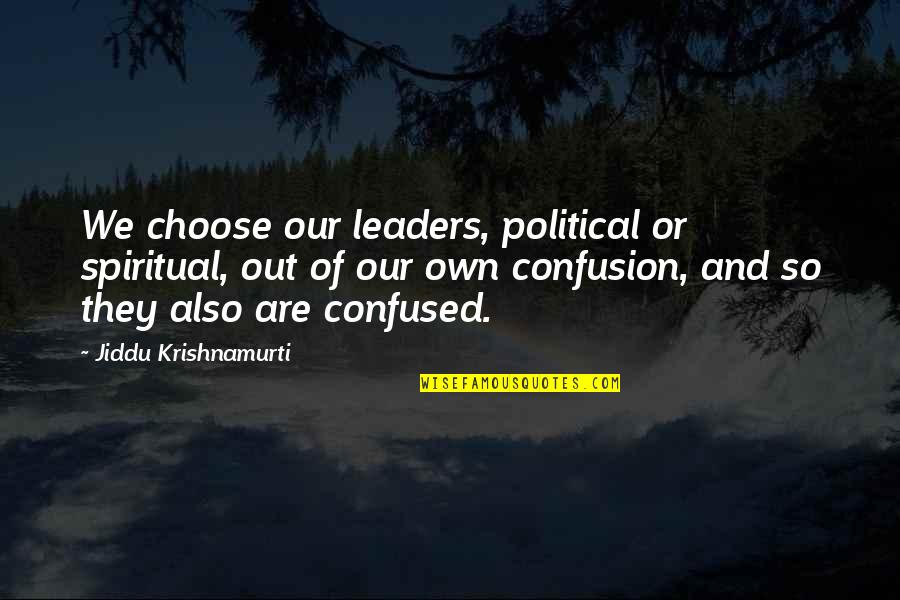 Scat Quotes By Jiddu Krishnamurti: We choose our leaders, political or spiritual, out