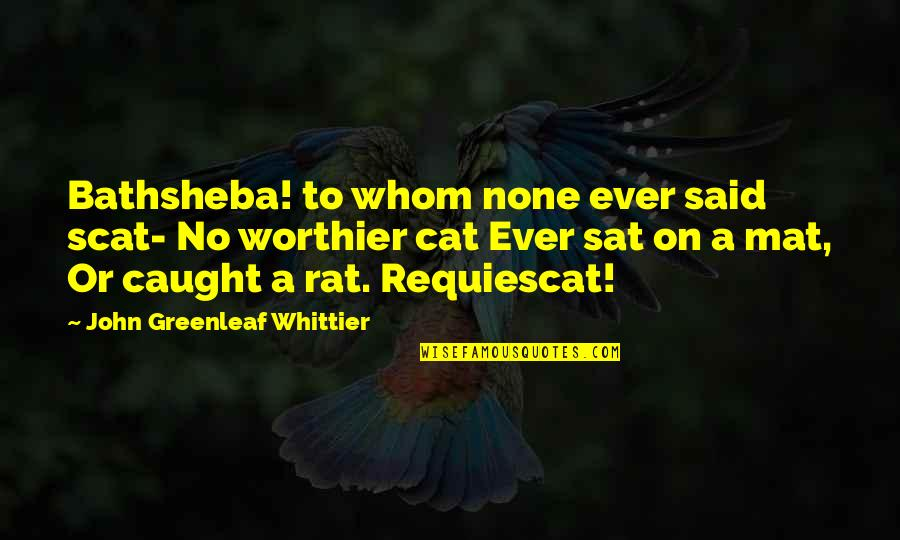 Scat Quotes By John Greenleaf Whittier: Bathsheba! to whom none ever said scat- No