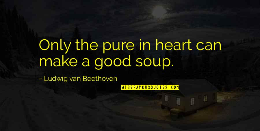 Scat Quotes By Ludwig Van Beethoven: Only the pure in heart can make a