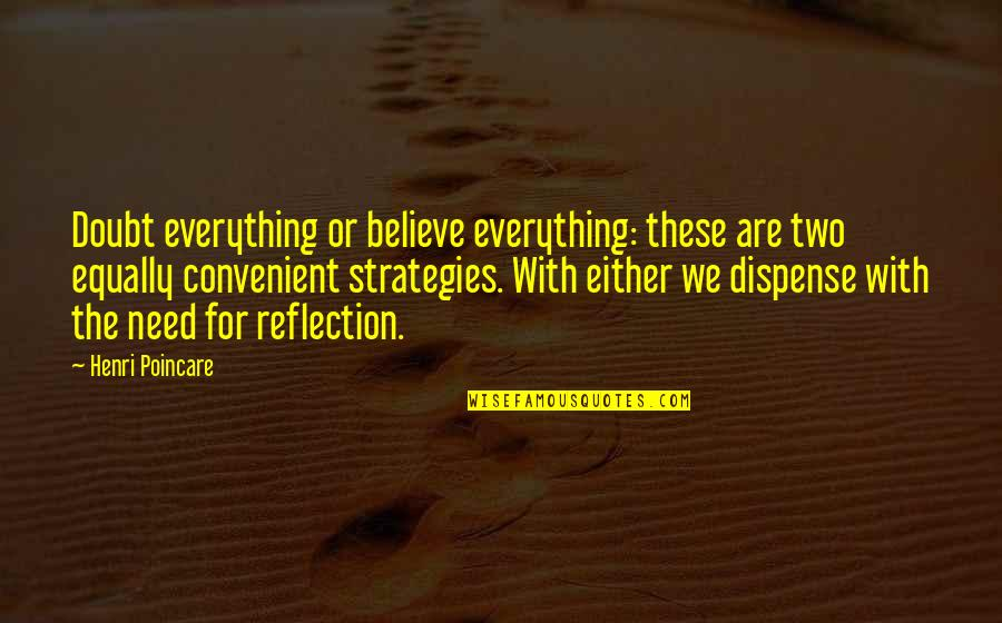 Scattereth Quotes By Henri Poincare: Doubt everything or believe everything: these are two