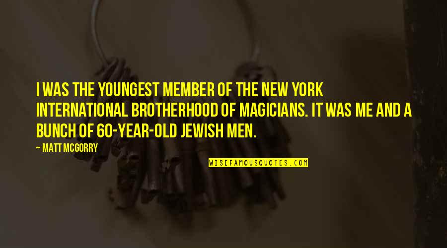 Scattereth Quotes By Matt McGorry: I was the youngest member of the New